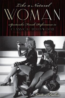 Like a Natural Woman : Spectacular Female Performance in Classical Hollywood