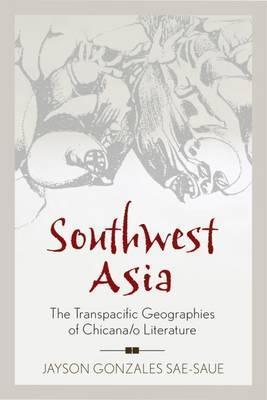 Southwest Asia  The Transpacific Geographies of Chicana/o Literature