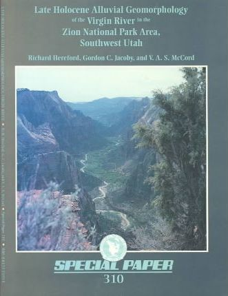 Late Holocene Alluvial Geomorphology of the Virgin River in the Zion National Park Area, Southwest Utah