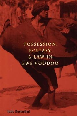 Possession, Ecstasy and Law in Ewe Voodoo : Judy Rosenthal