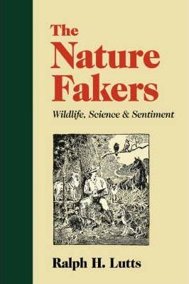 The Nature Fakers: Wildlife, Science and Sentiment