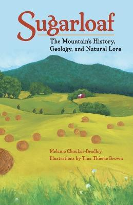 Sugarloaf: The Mountain's History, Geology and Natural Lore