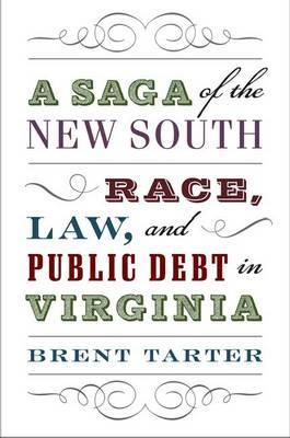 A Saga of the New South : Race, Law, and Public Debt in Virginia