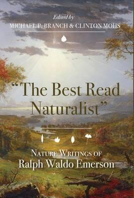 The Best Read Naturalist  Nature Writins of Ralph Waldo Emerson