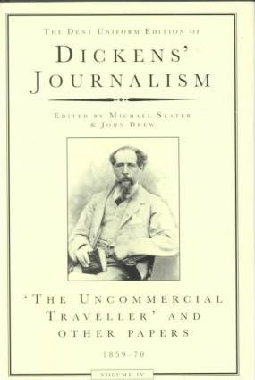 Dickens' Journalism: Uncommercial Traveller and Other Papers 1859-70 v. 4