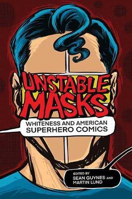 Unstable Masks : Whiteness and American Superhero Comics