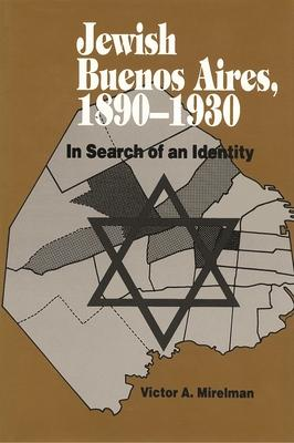 Jewish Buenos Aires, 1890- 1939  In Search of an Identity