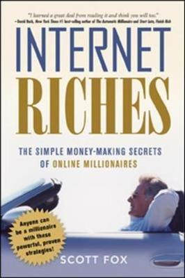 Internet Riches. The Simple Money-Making Secrets of Online Millionaires.: The Simple Money-Making Secrets of Online Millionaires