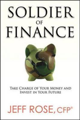 Soldier of Finance: Take Charge of Your Money and Invest in Your Future: Take Charge of Your Money and Invest in Your Future