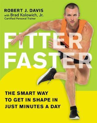 Fitter Faster: The Smart Way to Get in Shape in Just Minutes a Day – Davis