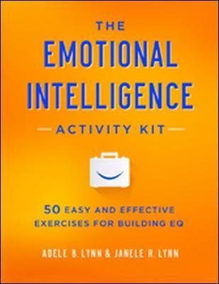 The Emotional Intelligence Activity Kit : 50 Easy and Effective Exercises for Building EQ