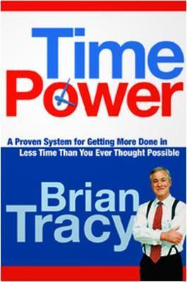 Time Power : A Proven System for Getting More Done in Less Time Than You Ever Thought Possible