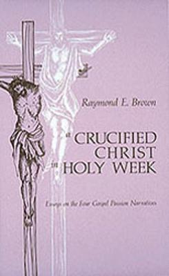 Thebridgelondon-ils.co.uk A Crucified Christ in Holy Week : Essays on the Four Gospel Passion Narratives Image