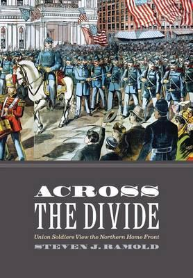 Across the Divide  Union Soldiers View the Northern Home Front