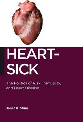 Heart-Sick: The Politics of Risk, Inequality, and Heart Disease