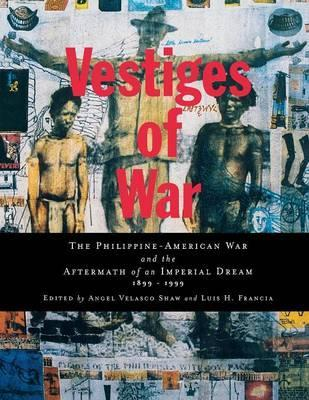 Vestiges of War  The Philippine-American War and the Aftermath of an Imperial Dream 1899-1999