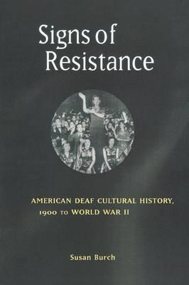 Signs of Resistance  American Deaf Cultural History, 1900 to World War II