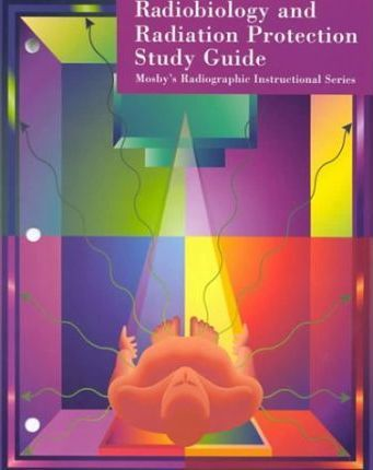 Radiobiology and Radiation Protection Study Guide Study Guide