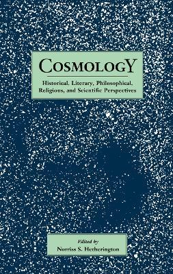 Cosmology: Historical, Literary,Philosophical, Religous and Scientific Perspectives