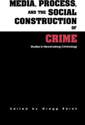 Media, Process, and the Social Construction of Crime