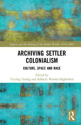 Archiving Settler Colonialism : Culture, Space and Race
