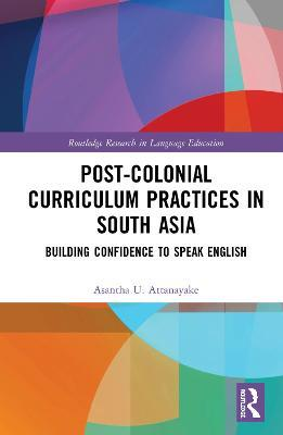 Post-colonial Curriculum Practices in South Asia  Building Confidence to Speak English