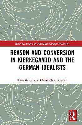 Reason and Conversion in Kierkegaard and the German Idealists