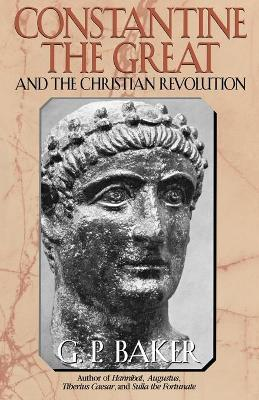 Constantine the Great: And the Christian Revolution