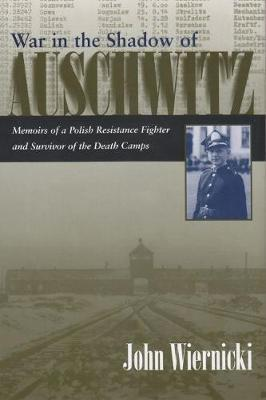 War in the Shadow of Auschwitz : Memoirs of a Polish Resistance Fighter and Survivor of the Death Camps