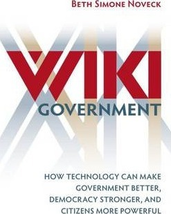 Wiki Government : How Technology Can Make Government Better, Democracy Stronger, and Citizens More Powerful