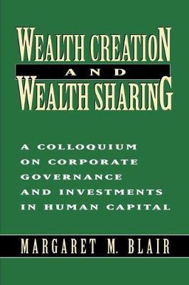 Wealth Creation and Wealth Sharing: A Colloquium on Corporate Governance and Investments in Human Capital