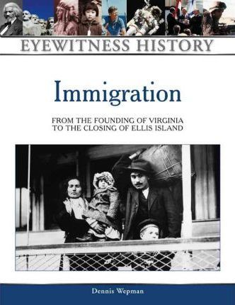 Immigration  From the Founding of Virginia to the Closing of Ellis Island