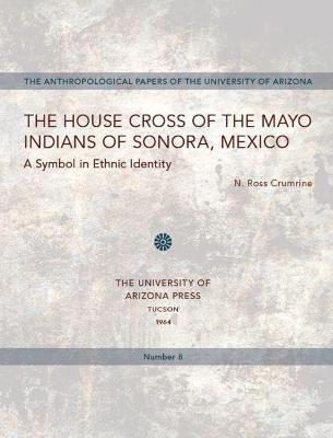 The House Cross of the Mayo Indians of Sonora, Mexico