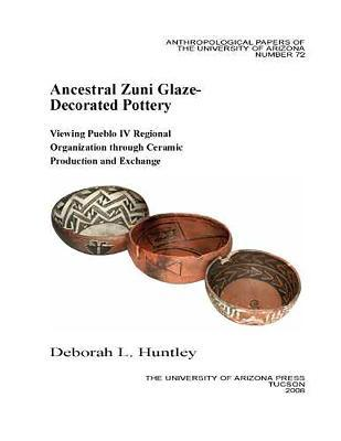 Ancestral Zuni Glaze-decorated Pottery: Viewing Pueblo IV Regional Organization Through Ceramic Production and Exchange