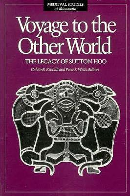 Voyage To The Other World  The Legacy of Sutton Hoo