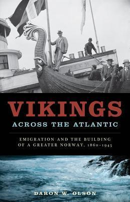 Vikings across the Atlantic  Emigration and the Building of a Greater Norway, 1860-1945