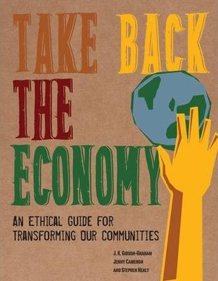 Take Back the Economy: An Ethical Guide for Transforming Communities