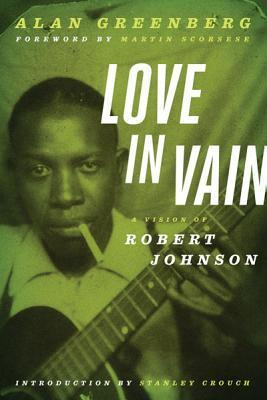 Love in Vain : A Vision of Robert Johnson