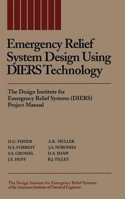 Emergency Relief System Design Using DIERS Technology  The Design Institute for Emergency Relief Systems (DIERS) Project Manual