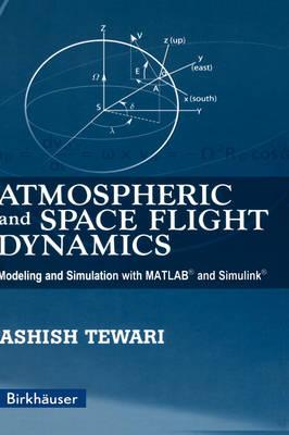 Atmospheric and Space Flight Dynamics  Modeling and Simulation with MATLAB (R) and Simulink (R)