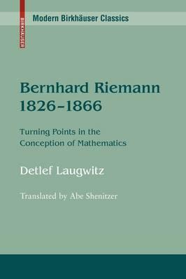 Bernhard Riemann 1826-1866: Turning Points in the Conception of Mathematics