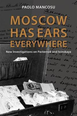 Moscow has Ears Everywhere  New Investigations on Pasternak and Ivinskaya