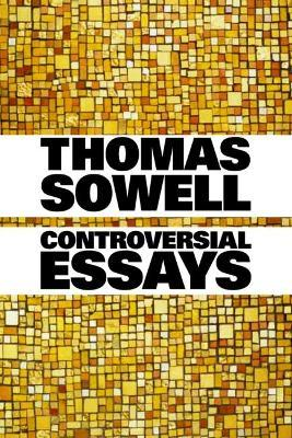 controversial essays thomas sowell  controversial essays