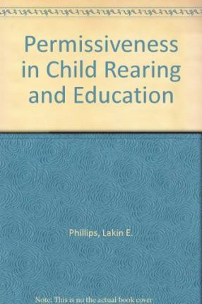 Permissiveness in Child Rearing and Education: A Failed Doctrine?