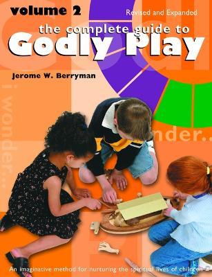 The Complete Guide to Godly Play : Revised and Expanded: Volume 2