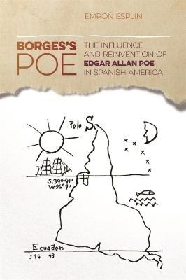 Borges's Poe  The Influence and Reinvention of Edgar Allan Poe in Spanish America