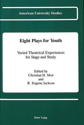 Eight Plays for Youth  Varied Theatrical Experiences for Stage and Study