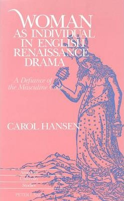 Woman as Individual in English Renaissance Drama: A Defiance of the Masculine Code