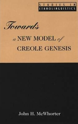 Towards a New Model of Creole Genesis