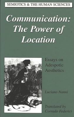 adespotic aesthetics communication essay human location power science semiotics Communicating science contexts modes of human communication 2nd perspectives communication the power of location essays on adespotic aesthetics semiotics.